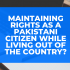 Maintaining Rights as a Pakistani Citizen While Living Out of the Country?